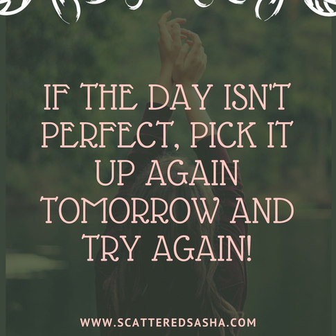 If today isn't perfect pick it up tomorr