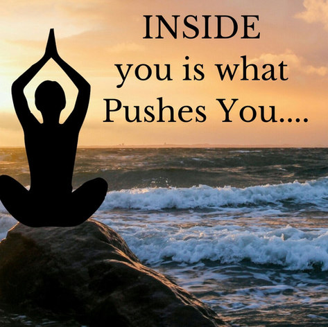 what's inside you is what pushes you.jpg