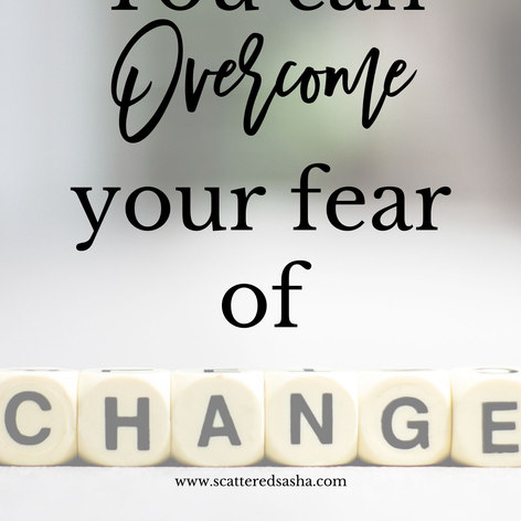 You can overcome your fear of change.jpg