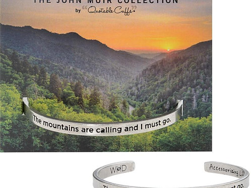 "Quotable Cuffs - ""The mountains are calling and I must go."" John Muir"