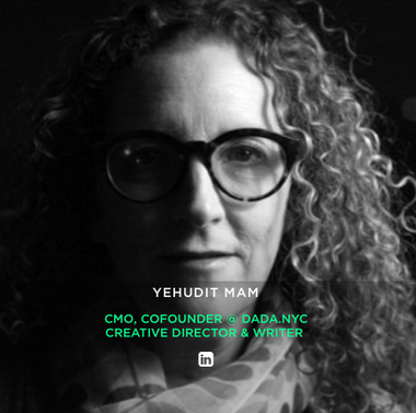 YEHUDIT MAM CMO, COFOUNDER @ DADA.NYC CREATIVE DIRECTOR & WRITER