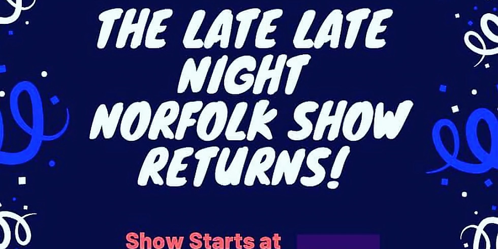 The Late Late Night Norfolk Show
