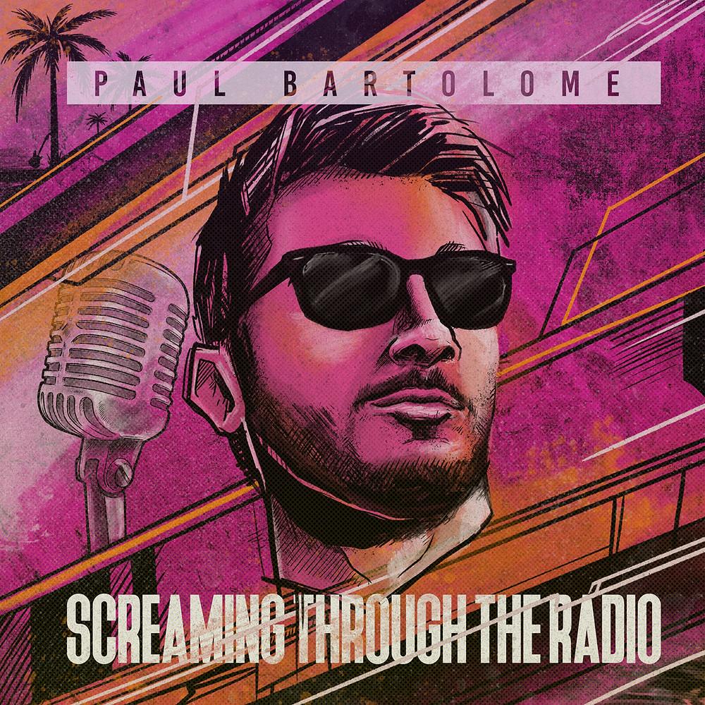"Paul Bartolome ""Screaming Through The Radio"""