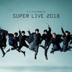 C.I.A. presents「SUPER LIVE 2018」