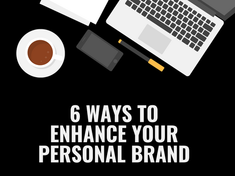 6 ways to enhance your personal brand