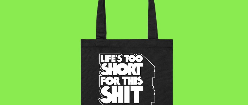 LIFE'S TOO SHORT FOR THIS SHIT - Anti-racist Tote Bag