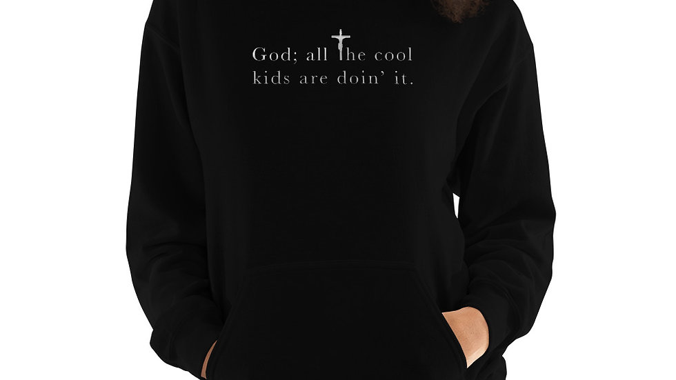 God; all the cool kids are doin' it - Unisex Hoodie