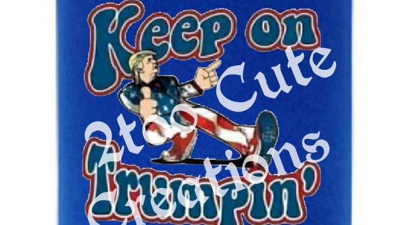 Keep on Trumpin can koozie
