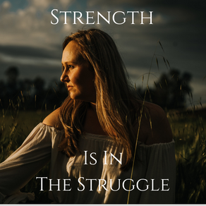 Strength Is In The Struggle