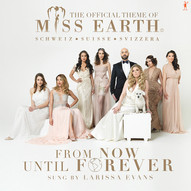 Miss Earth Feat. Larissa Evans - From Now Until Forever