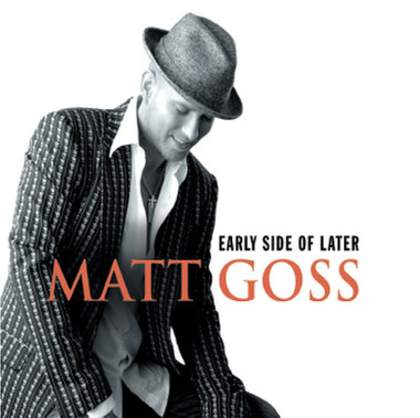 Matt Goss - Early Side Of Later