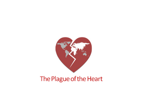 We suffer from The Plague  of the Heart.