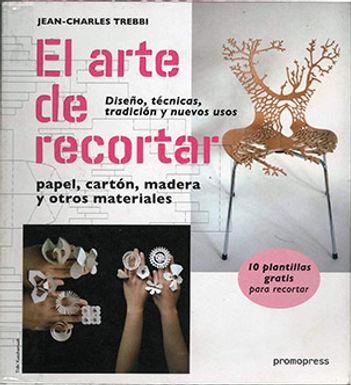 EL ARTE DE RECORTAR: PAPEL, CARTÓN, MADERA Y OTROS MATERIALES : DISEÑO, TÉCNICAS, TRADICIÓN Y NU
