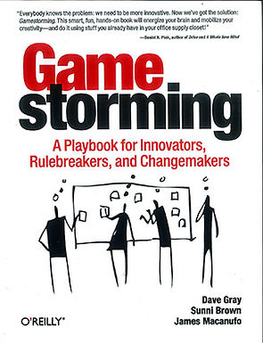 GAME STORMING: A PLAYBOOK FOR INNOVATORS, RULEBREAKERS, AND CHANGEMAKERS