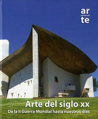 ARTE UNIVERSAL: ARTE DEL SIGLO XX. DE LA II GUERRA MUNDIAL HASTA NUESTROS DÍAS