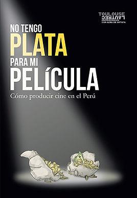 NO TENGO PLATA PARA MI PELÍCULA: CÓMO PRODUCIR CINE EN EL PERÚ