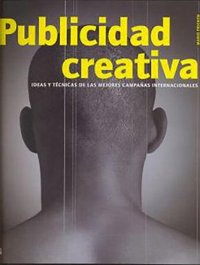 PUBLICIDAD CREATIVA IDEAS Y TÉCNICAS DE LAS MEJORES CAMPAÑAS INTERNACIONALES