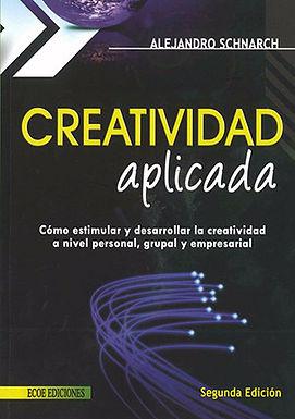 CREATIVIDAD APLICADA: CÓMO ESTIMULAR Y DESARROLLAR LA CREATIVIDAD A NIVEL PERSONAL, GRUPAL Y EMPRESA