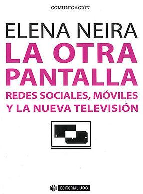 LA OTRA PANTALLA : REDES SOCIALES, MÓVILES Y LA NUEVA TELEVISIÓN