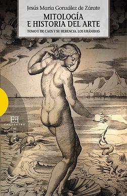 MITOLOGIA E HISTORIA DEL ARTE / MYTHOLOGY AND ART HISTORY: DE CAOS Y SU HERENCIA. LOS URANIDAS