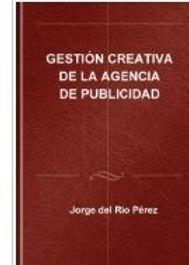 GESTION CREATIVA DE LA AGENCIA DE PUBLICIDAD/ CREATIVE MANAGEMENT OF THE ADVERTISING AGENCY