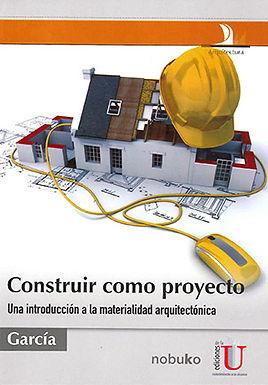 CONSTRUIR COMO PROYECTO. UNA INTRODUCCION A LA MATERIALIDAD AQUITECTONICA