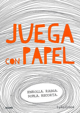 JUEGA CON PAPEL: ENRROLLA, RASGA, DOBLA, RECORTA