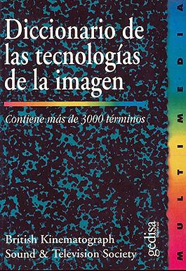 DICCIONARIO DE LAS TECNOLOGÍAS DE LA IMAGEN : CONTIENE MÁS DE 3.000 TÉRMINOS