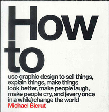 HOW TO USE GRAPHIC DESIGN TO SELL THINGS, EXPLAIN THINGS, MAKE THINGS LOOK BETTER, MAKE PEOPLE LAUGH