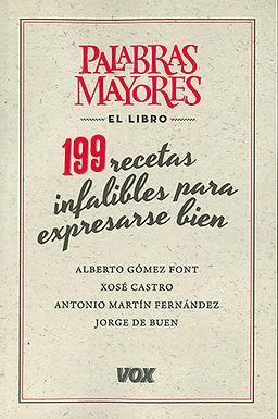 PALABRAS MAYORES: EL LIBRO. 199 RECETAS INFALIBLES PARA EXPRESARSE BIEN
