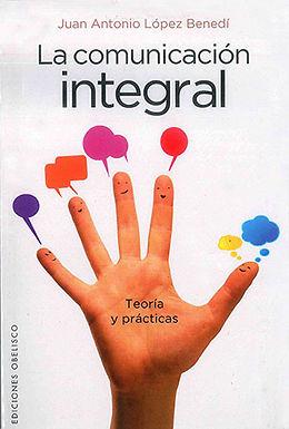 LA COMUNICACIÓN INTEGRAL: TEORÍA Y PRÁCTICAS