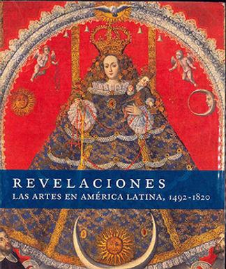 REVELACIONES: LAS ARTES EN AMÉRICA LATINA, 1492-1820