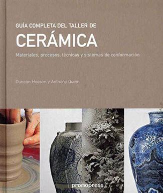 GUÍA COMPLETA DE TALLER DE CERÁMICA: MATERIALES, PROCESOS, TÉCNICAS Y SISTEMAS DE CONFORMACIÓN