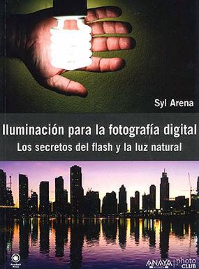 ILUMINACIÓN PARA LA FOTOGRAFÍA DIGITAL: LOS SECRETOS DEL FLASH Y LA LUZ NATURAL