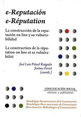 E-REPUTACIÓN: LA CONSTRUCCIÓN DE LA REPUTACIÓN ON LINE Y SU VULNERABILIDAD