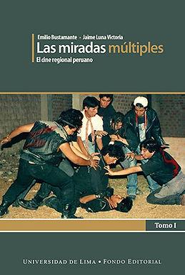 LAS MIRADAS MULTIPLES: EL CINE REGIONAL PERUANO. TOMO I