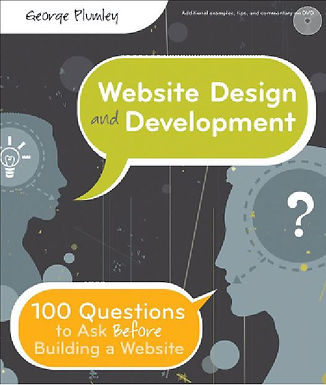 WEBSITE DESIGN AND DEVELOPMENT : 100 QUESTIONS TO ASK BEFORE BUILDING A WEBSITE
