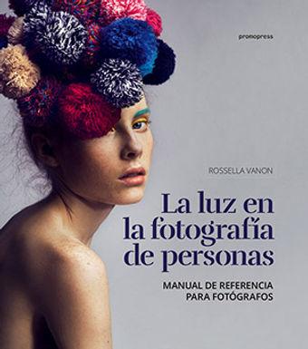 LA LUZ EN LA FOTOGRAFÍA DE PERSONAS: MANUAL DE REFERENCIA PARA FOTÓGRAFOS