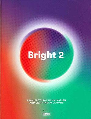 BRIGHT 2: ARCHITECTURAL ILLUMINATION AND LIGHT INSTALLATIONS