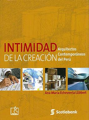 INTIMIDAD DE LA CREACIÓN: ARQUITECTOS CONTEMPORÁNEOS DEL PERÚ