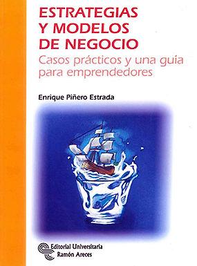 ESTRATEGIAS Y MODELOS DE NEGOCIO : CASOS PRÁCTICOS Y UNA GUÍA PARA EMPRENDEDORES