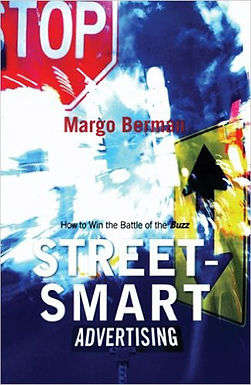 STREET-SMART ADVERTISING : HOW TO WIN THE BATTLE OF THE BUZZ