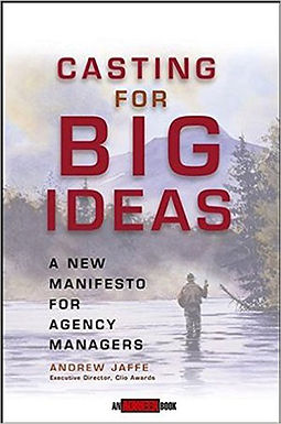 CASTING FOR BIG IDEAS : A NEW MANIFESTO FOR AGENCY MANAGERS