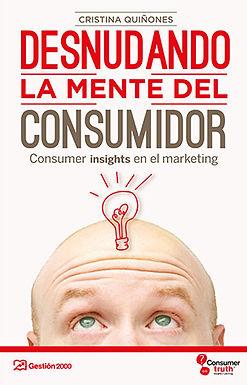 DESNUDANDO LA MENTE DEL CONSUMIDOR: CONSUMER INSIGHTS EN EL MARKETING
