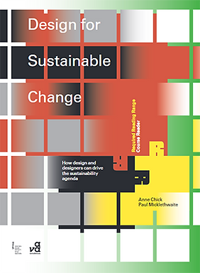DESIGN FOR SUSTAINABLE CHANGE : HOW DESIGN AND DESIGNERS CAN DRIVE THE SUSTAINABILITY AGENDA