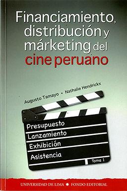 FINANCIAMIENTO, DISTRIBUCIÓN Y MÁRKETING DEL CINE PERUANO