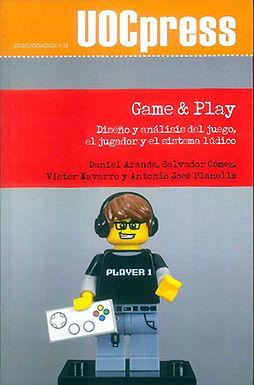 GAME & PLAY: DISEÑO Y ANÁLISIS DEL JUEGO, EL JUGADOR Y EL SISTEMA LÚDICO