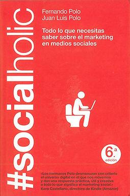 SOCIALHOLIC. TODO LO QUE NECESITAS SABER SOBRE EL MARKETING EN MEDIOS SOCIALES