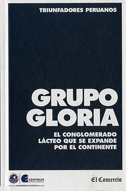 GRUPO GLORIA: EL CONGLOMERADO LÁCTEO QUE SE EXPANDE POR EL CONTINENTE
