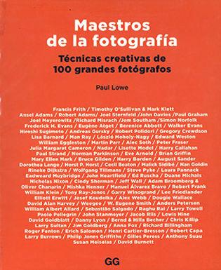 MAESTROS DE LA FOTOGRAFÍA: TÉCNICAS CREATIVAS DE 100 GRANDES FOTÓGRAFOS